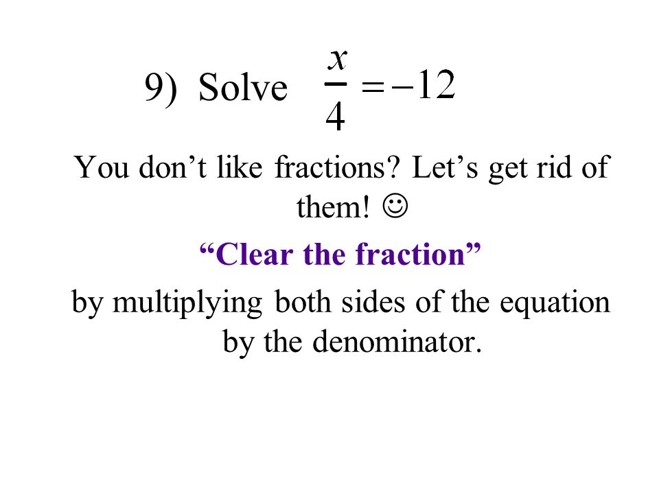 9) Solve You don't like fractions. Let's get rid of them.