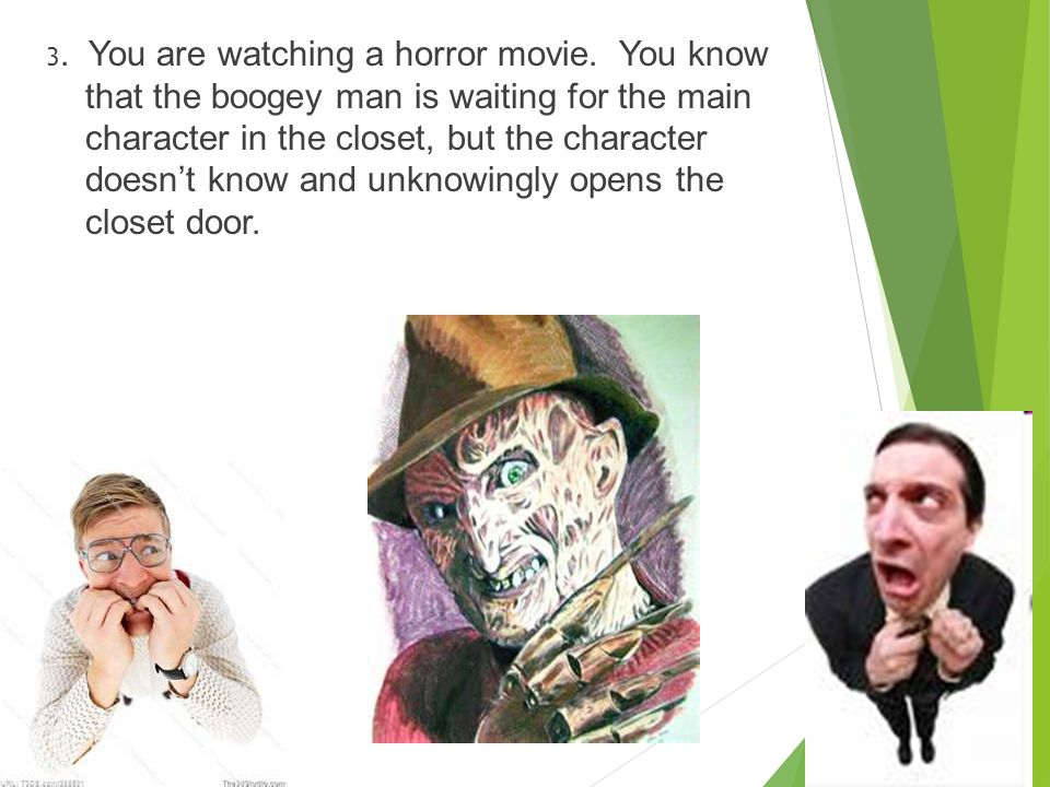 3. You are watching a horror movie.