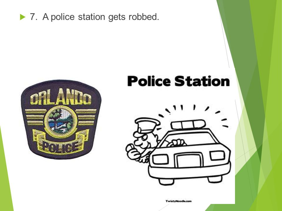 7. A police station gets robbed.