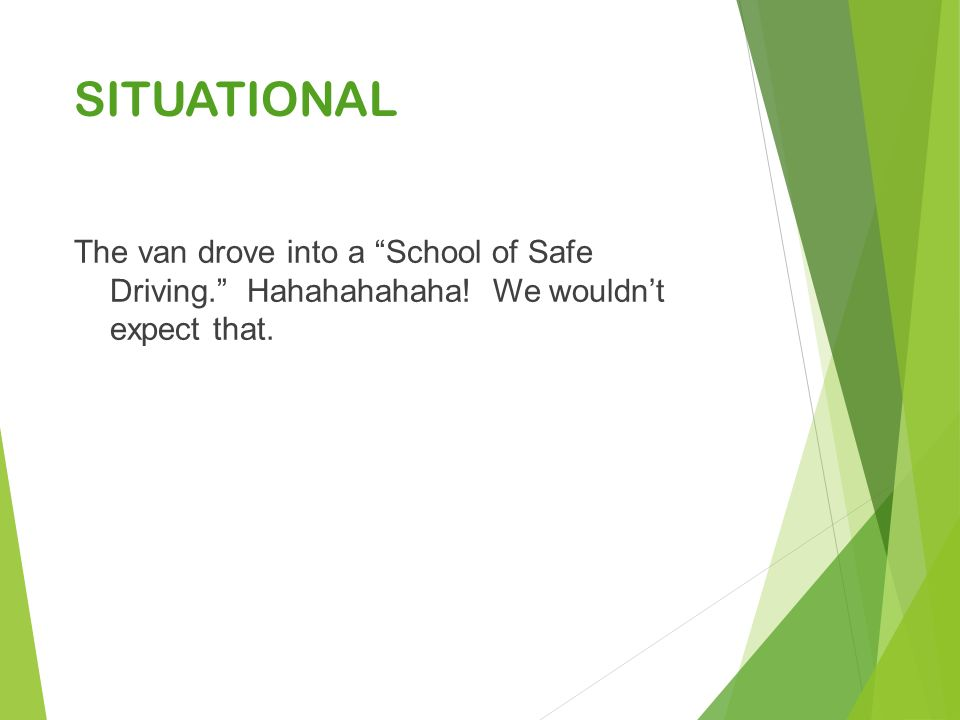 SITUATIONAL The van drove into a School of Safe Driving. Hahahahahaha! We wouldn't expect that.
