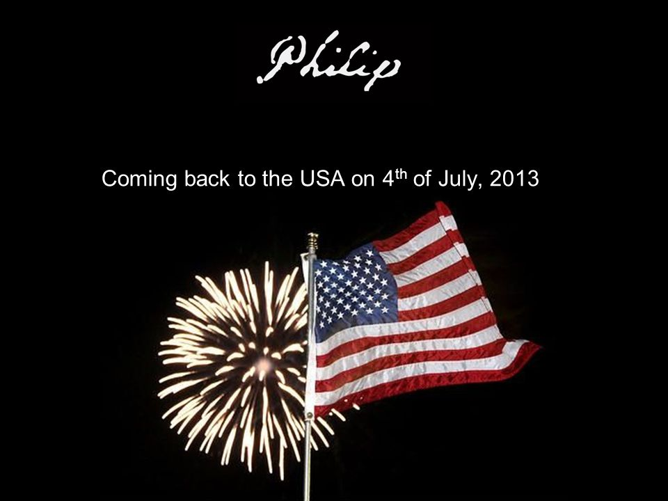 Coming back to the USA on 4 th of July, 2013
