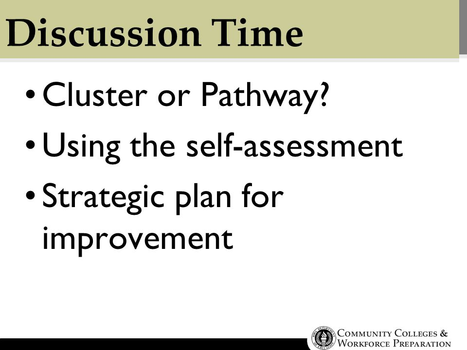 Discussion Time Cluster or Pathway Using the self-assessment Strategic plan for improvement