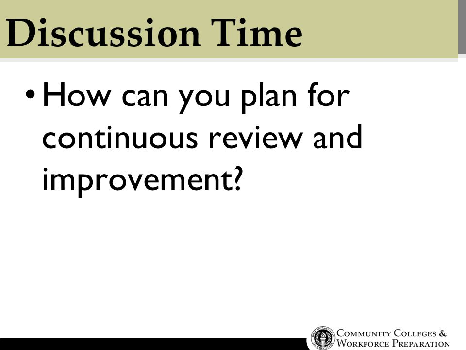 Discussion Time How can you plan for continuous review and improvement