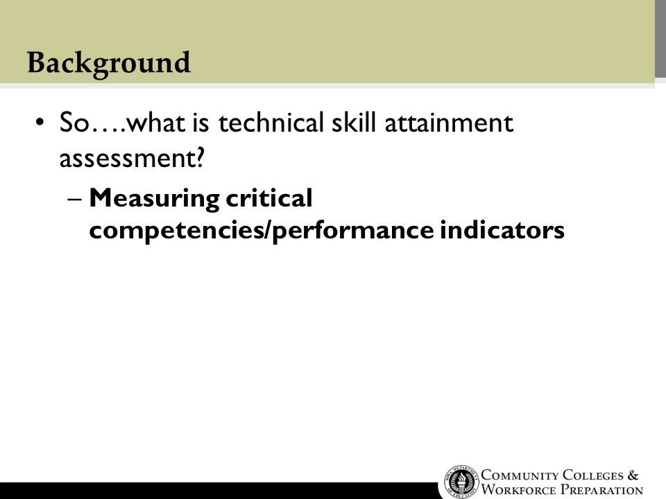 Background So….what is technical skill attainment assessment.