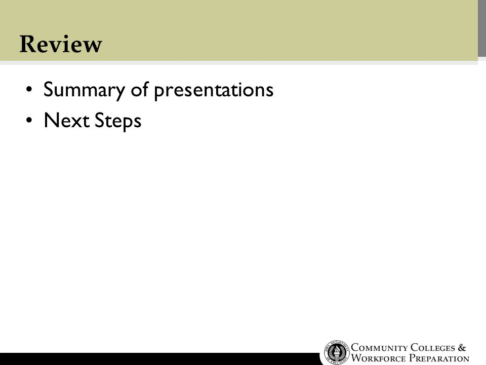 Review Summary of presentations Next Steps