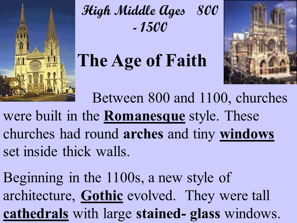 High Middle Ages 800 - 1500 The Age of Faith Between 800 and 1100, churches were built in the Romanesque style.