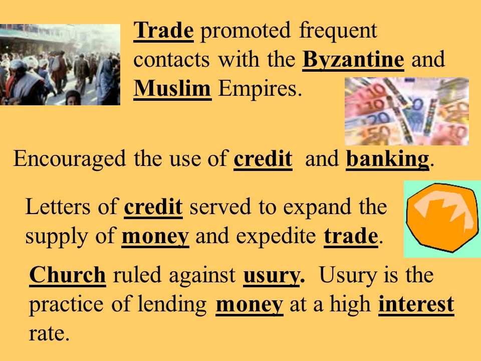 Trade promoted frequent contacts with the Byzantine and Muslim Empires.