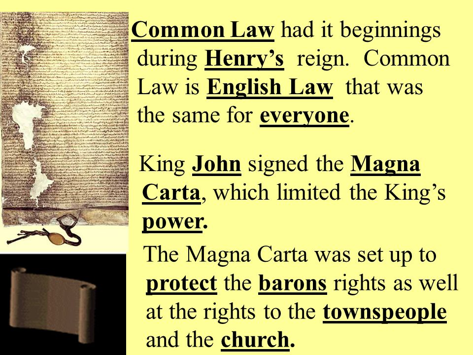 Common Law had it beginnings during Henry's reign.