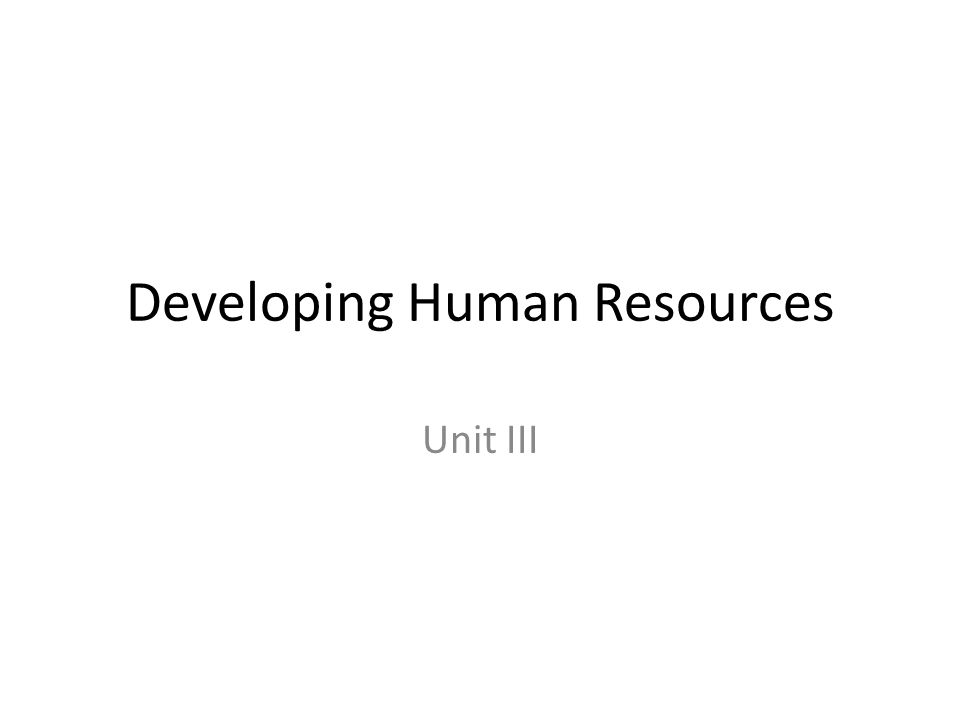 Developing Human Resources Unit III