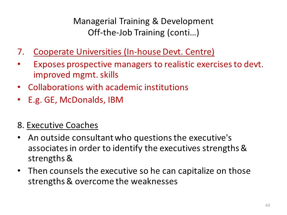 Managerial Training & Development Off-the-Job Training (conti…) 7.Cooperate Universities (In-house Devt.