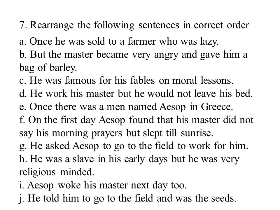 7  Rearrange the following sentences in correct order a  Once he was