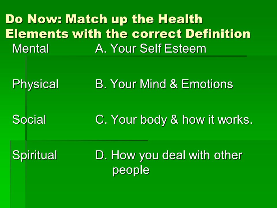 Do Now: Match up the Health Elements with the correct Definition MentalA.