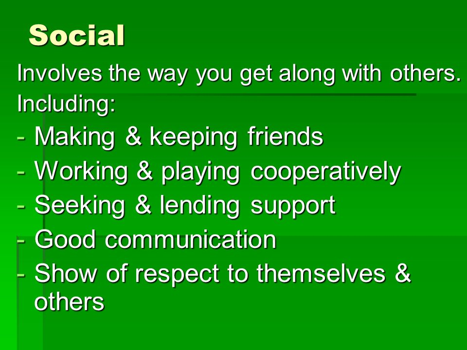 Social Involves the way you get along with others.