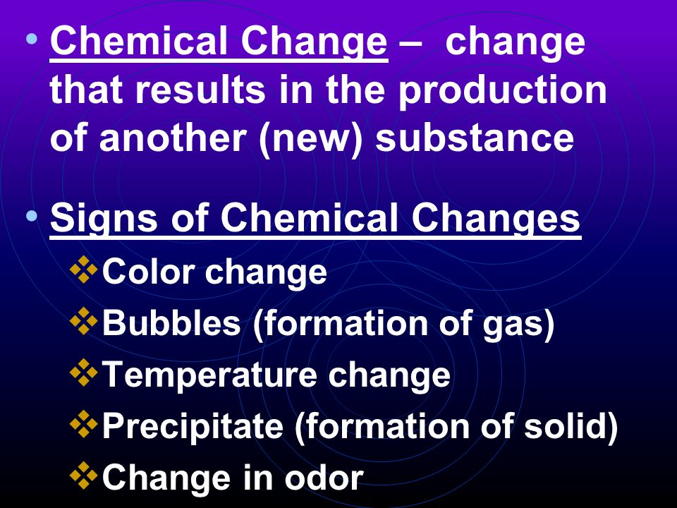 4 chemical change change that results in the production of another new substance signs of chemical changes color change bubbles formation of gas