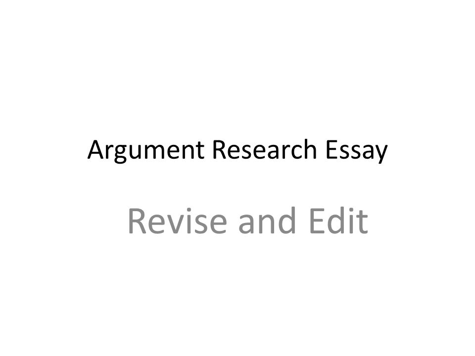 Can Someone Write My Assignment For Me  Argument Research Essay Revise And Edit Making A Thesis Statement For An Essay also Proposal Essay Outline Argument Research Essay Revise And Edit Ethos Pathos Logos Be Sure  College Essay Paper Format