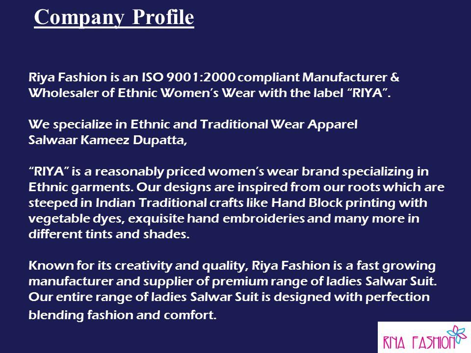 Company Profile Riya Fashion is an ISO 9001:2000 compliant