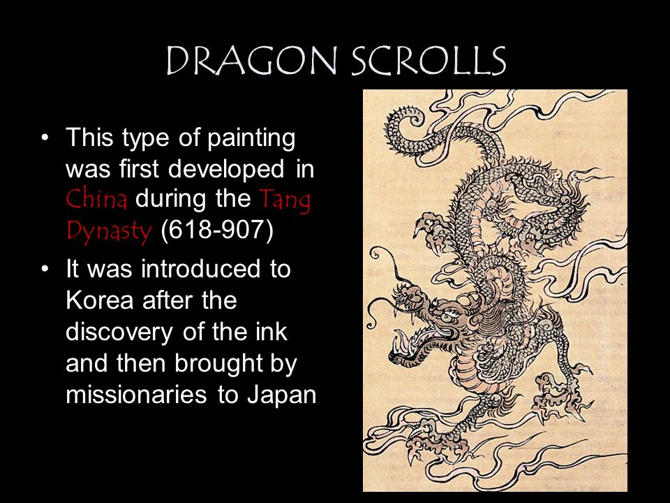 DRAGON SCROLLS This type of painting was first developed in China during the Tang Dynasty (618-907) It was introduced to Korea after the discovery of the ink and then brought by missionaries to Japan
