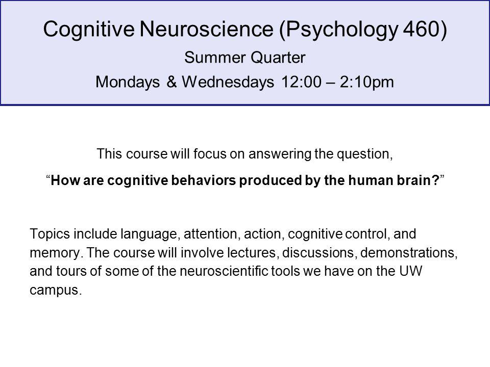 Cognitive Neuroscience (Psychology 460) Summer Quarter