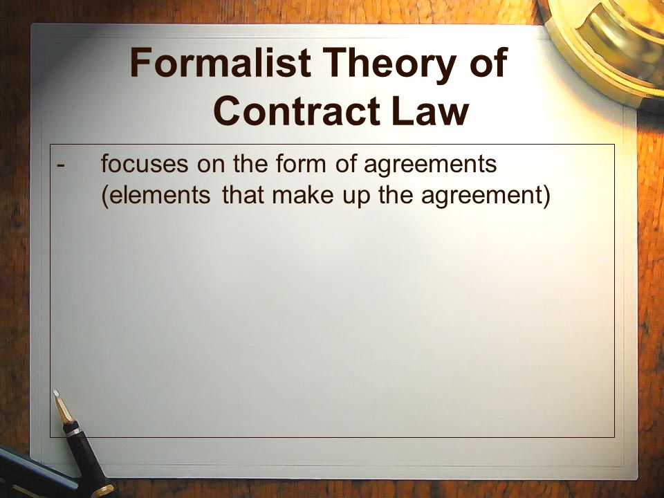 6 Formalist Theory Of Contract Law Focuses On The Form Of Agreements Elements That Make Up The Agreement