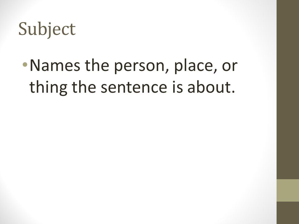 Simple and Compound Sentences  Subject Names the person, place, or