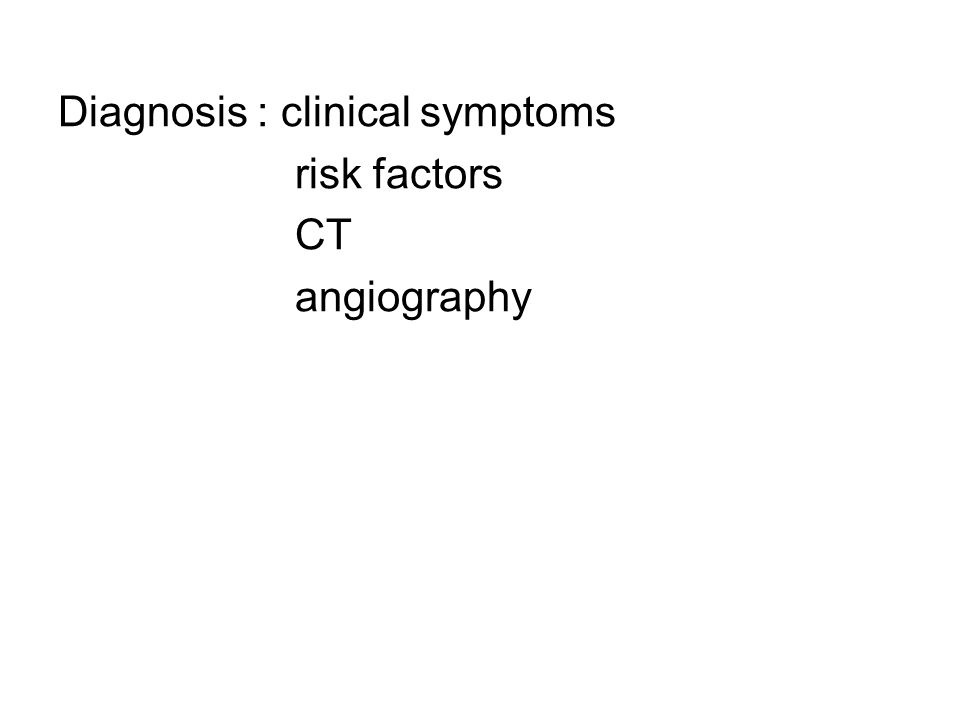 Diagnosis : clinical symptoms risk factors CT angiography