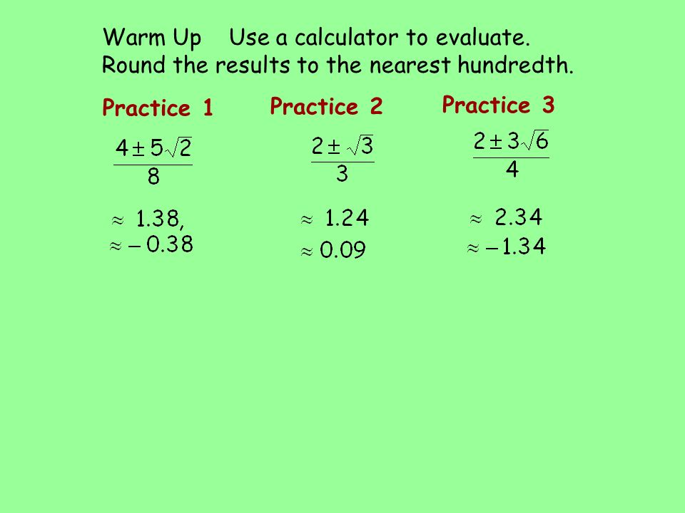 Practice 1 Practice 2 Practice 3 Warm Up Use a calculator to evaluate. Round  the results to the nearest hundredth. - ppt download