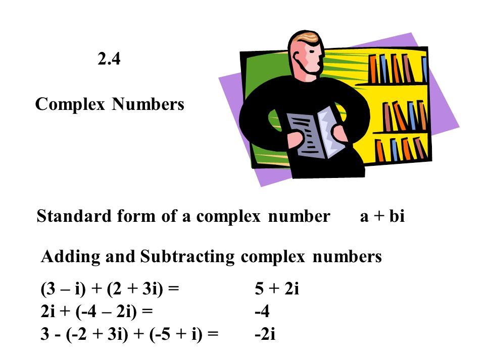 24 Complex Numbers Standard Form Of A Complex Number A Bi Adding