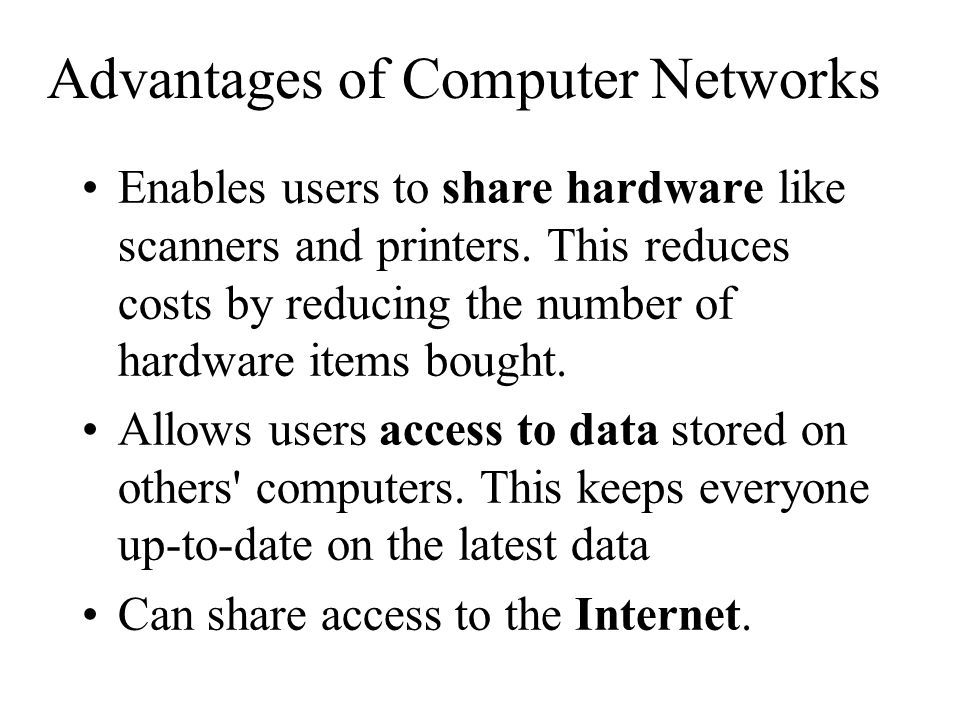 Advantages of Computer Networks Enables users to share hardware like scanners and printers.