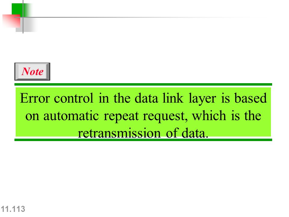 11.113 Error control in the data link layer is based on automatic repeat request, which is the retransmission of data.