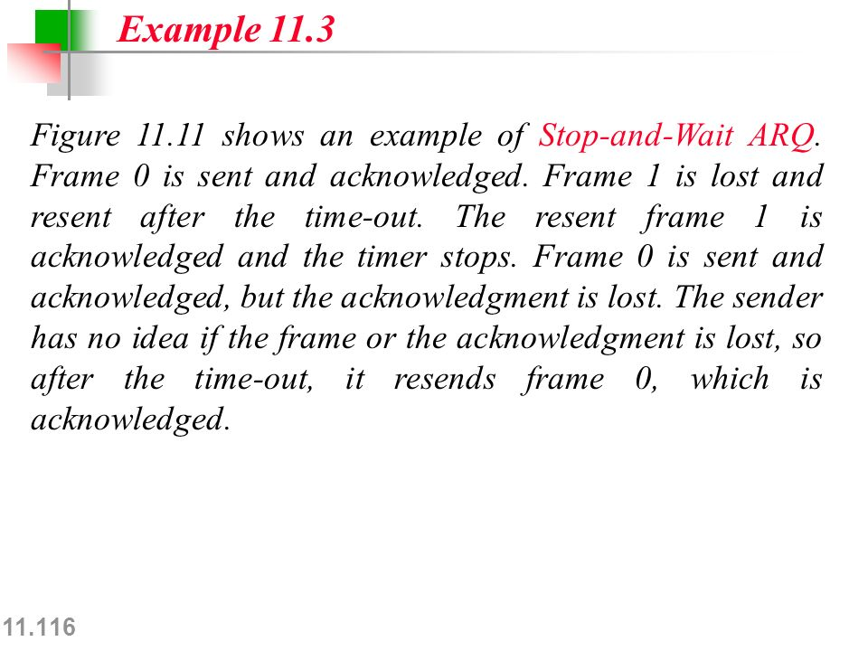 11.116 Figure 11.11 shows an example of Stop-and-Wait ARQ.