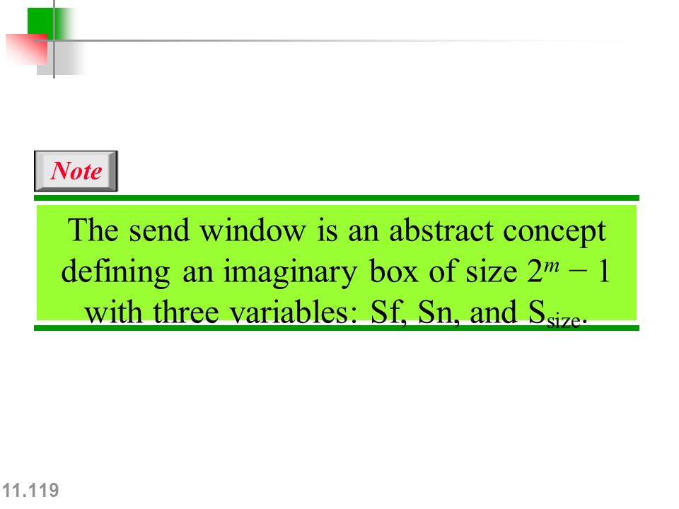 11.119 The send window is an abstract concept defining an imaginary box of size 2 m − 1 with three variables: Sf, Sn, and S size.