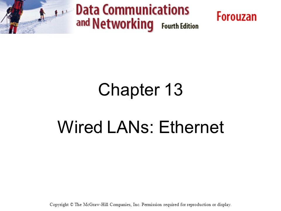 Chapter 13 Wired LANs: Ethernet Copyright © The McGraw-Hill Companies, Inc.