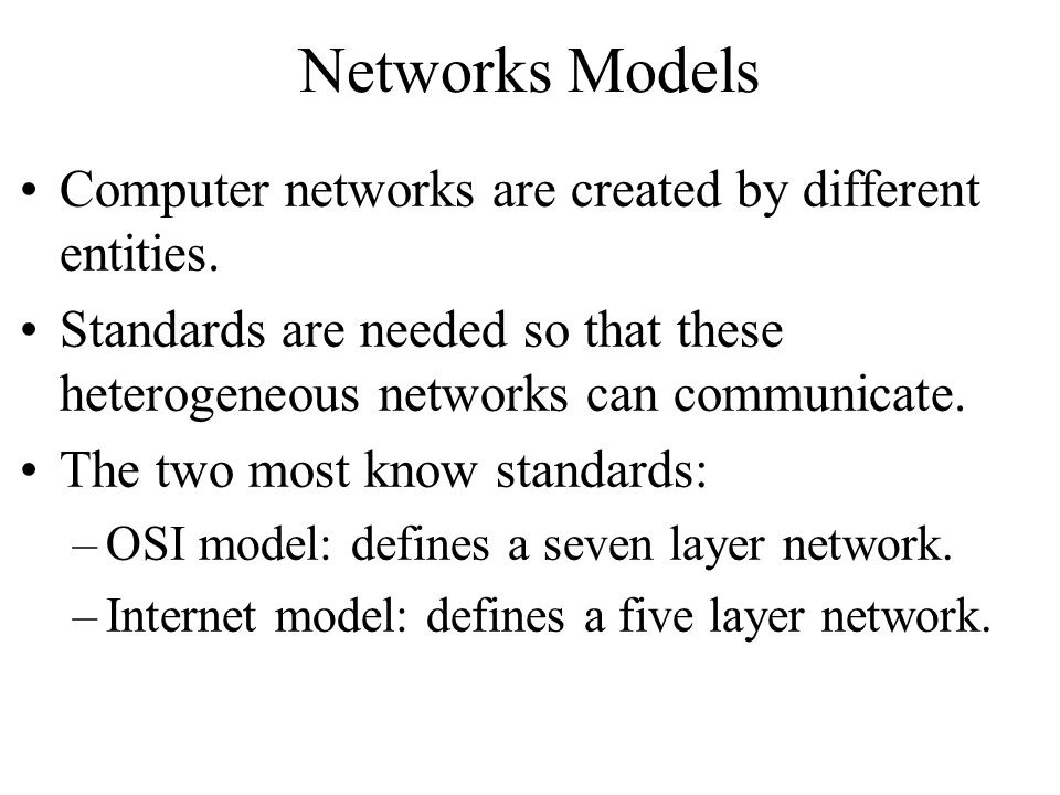 Networks Models Computer networks are created by different entities.