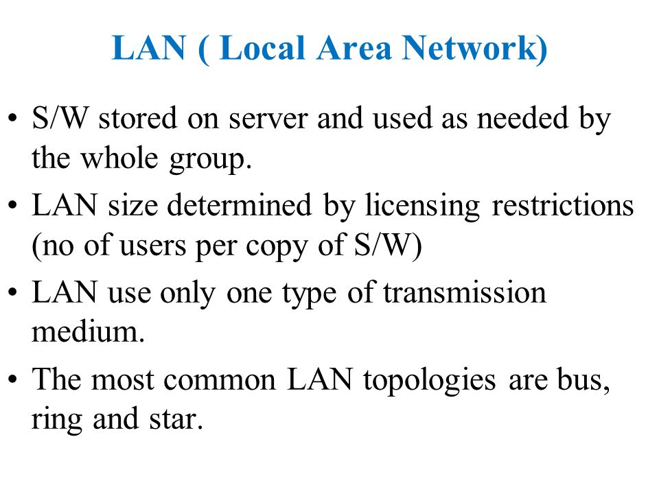 LAN ( Local Area Network) S/W stored on server and used as needed by the whole group.