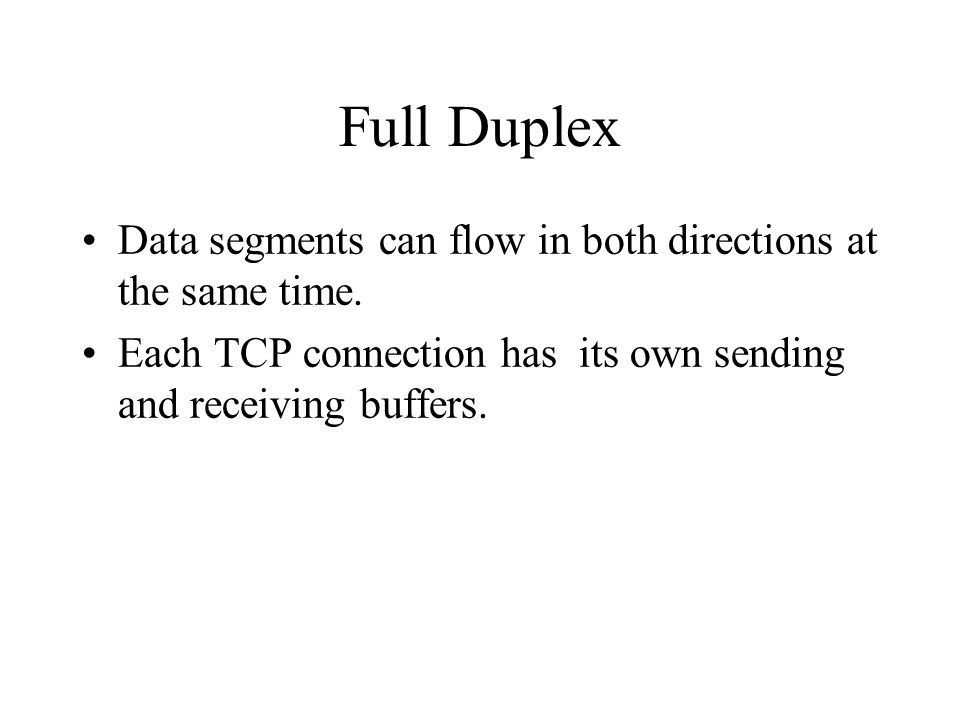Full Duplex Data segments can flow in both directions at the same time.