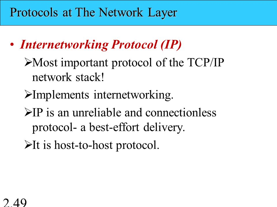 Internetworking Protocol (IP)  Most important protocol of the TCP/IP network stack.