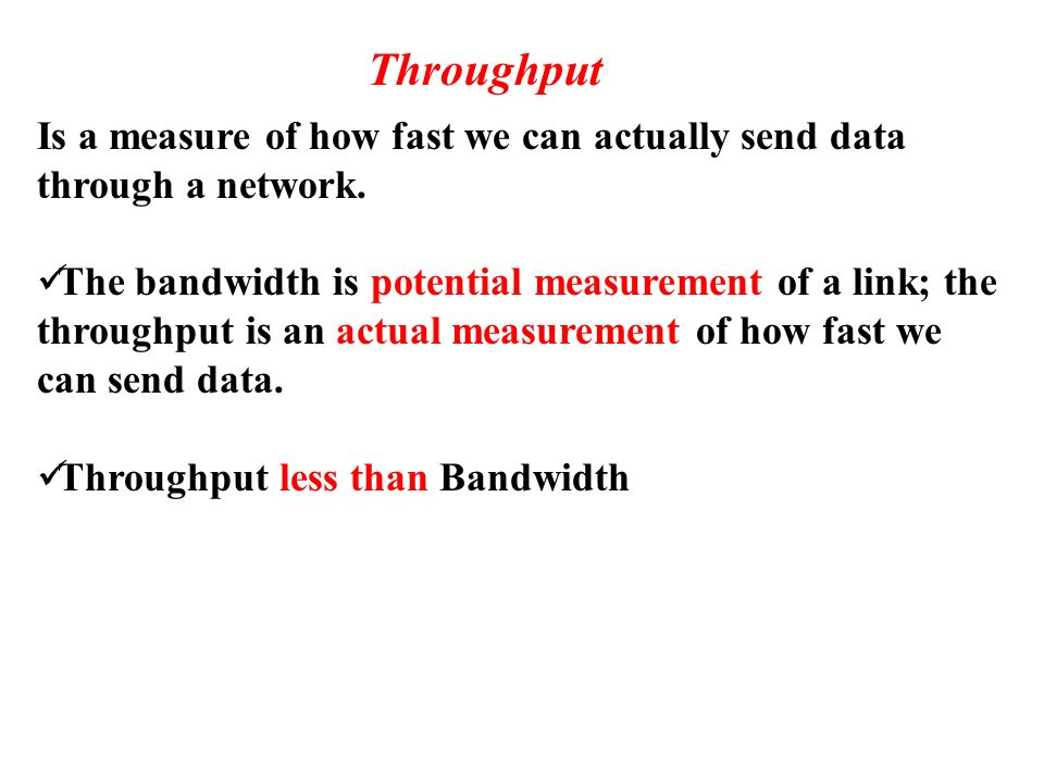 Is a measure of how fast we can actually send data through a network.