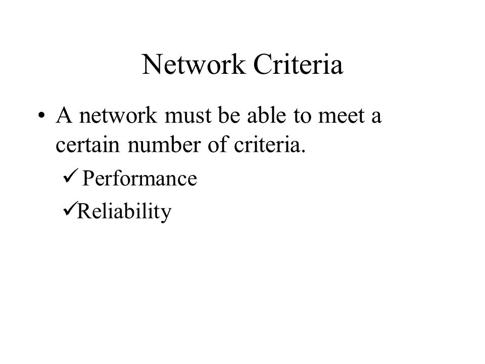 Network Criteria A network must be able to meet a certain number of criteria.