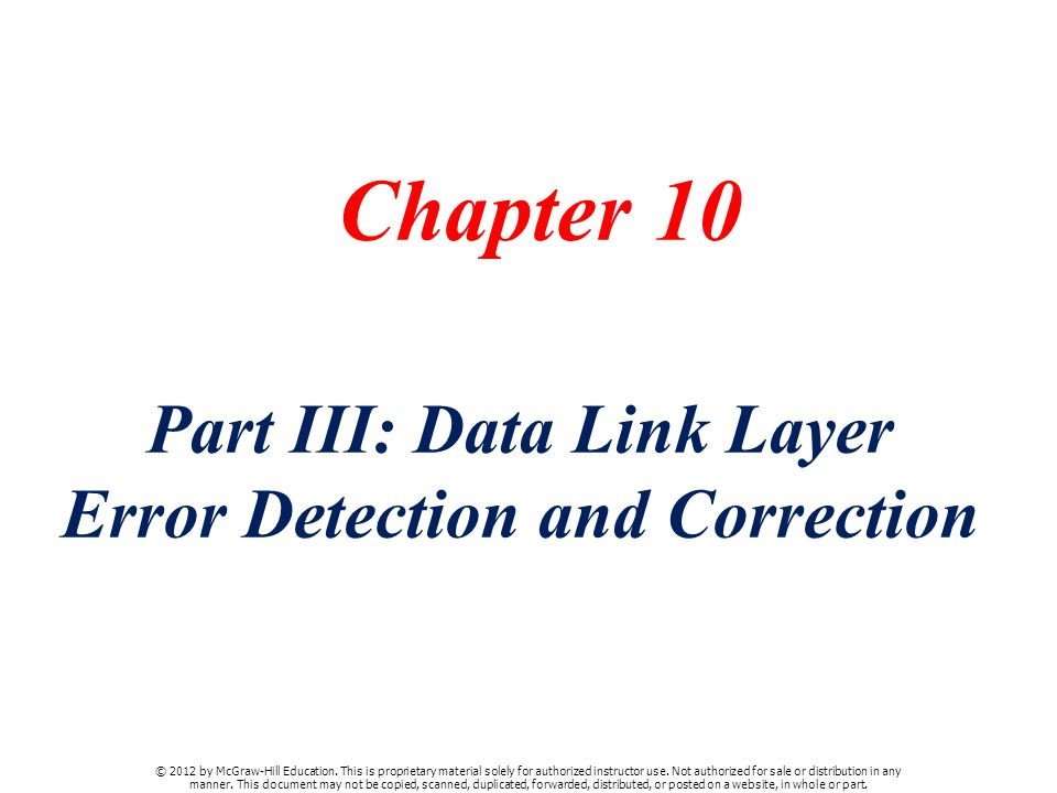 Chapter 10 Part III: Data Link Layer Error Detection and Correction © 2012 by McGraw-Hill Education.