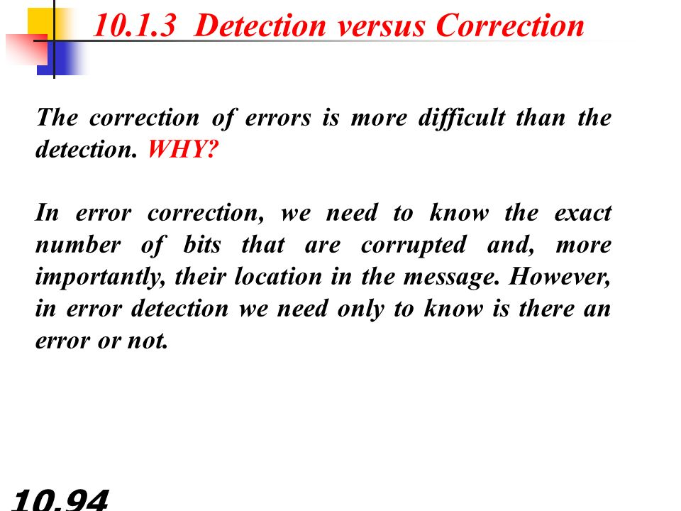 10.94 10.1.3 Detection versus Correction The correction of errors is more difficult than the detection.