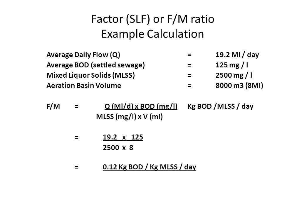 Basic Process Design Parameters Food to mass ratio (F/M) = Q x BOD