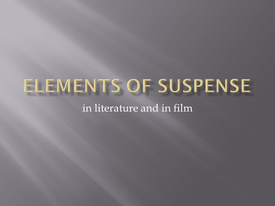 In literature and in film   A suspenseful story is one in