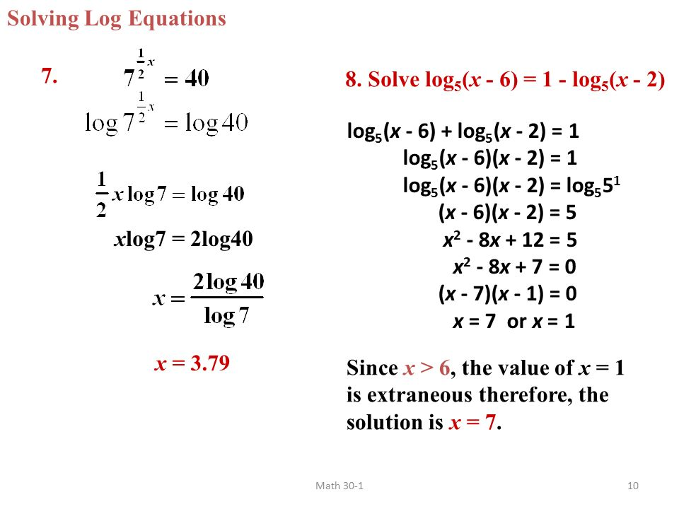 solving logarithmic equations I develop solving equations with these functions by discussing how the process is just like solving any algebraic equation students come into class with 3 algebraic problems to solve these problems demonstrate the main methods used to solve logarithmic and exponential functions.