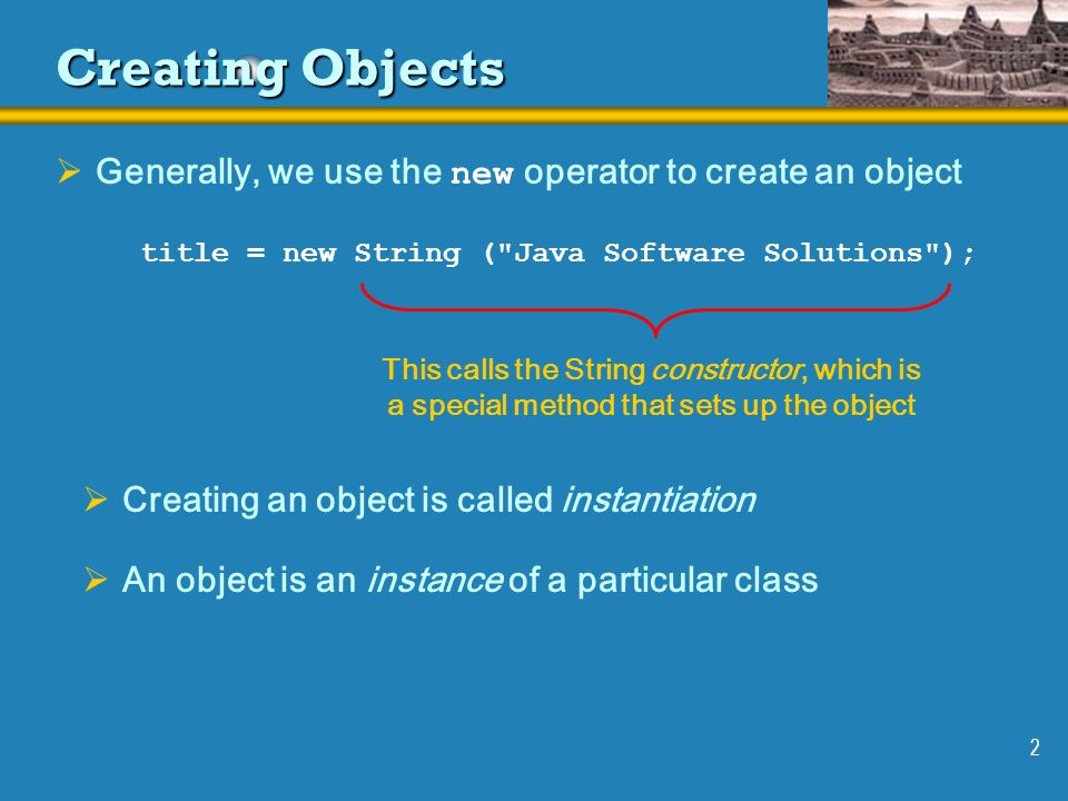 1 Creating Objects  A variable holds either a primitive