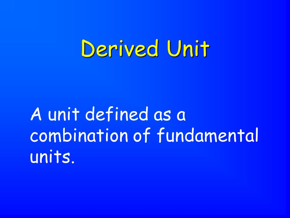 A unit defined as a combination of fundamental units. Derived Unit