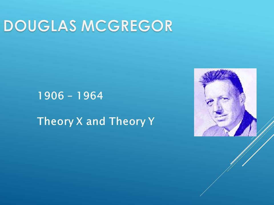 1906 – 1964 Theory X and Theory Y