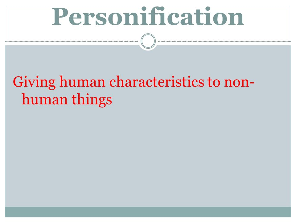 Personification Giving human characteristics to non- human things