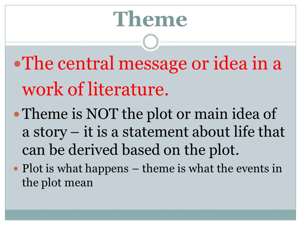 Theme The central message or idea in a work of literature.