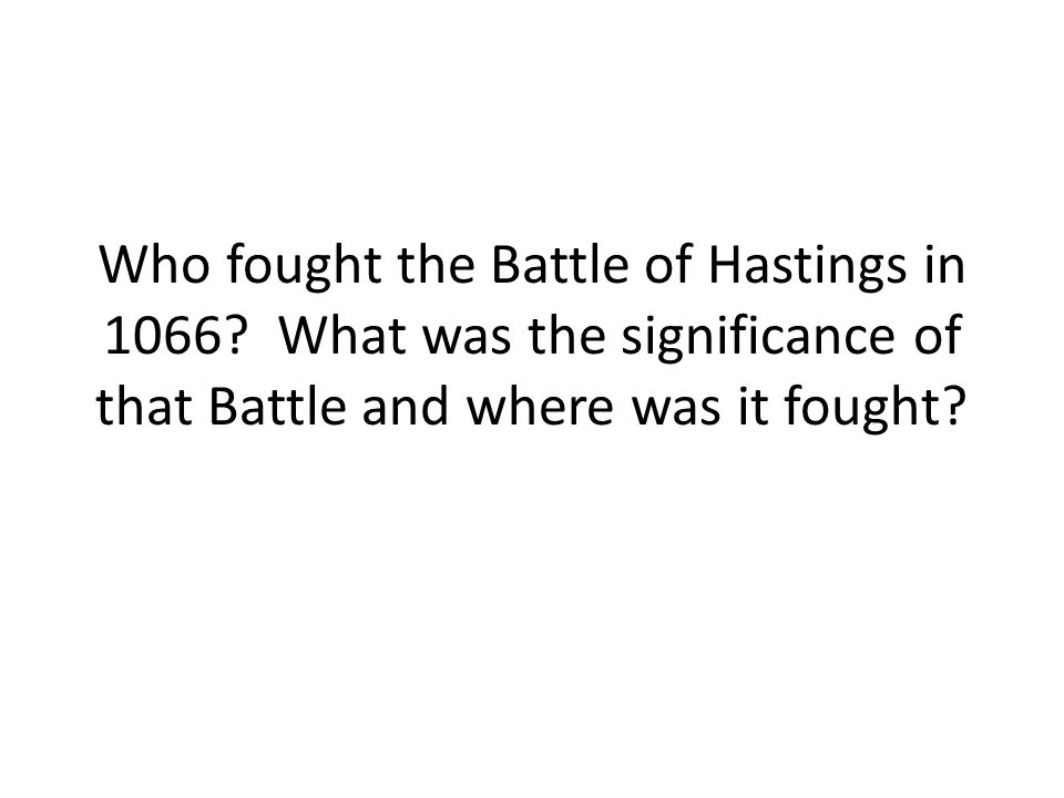 Who fought the Battle of Hastings in 1066.