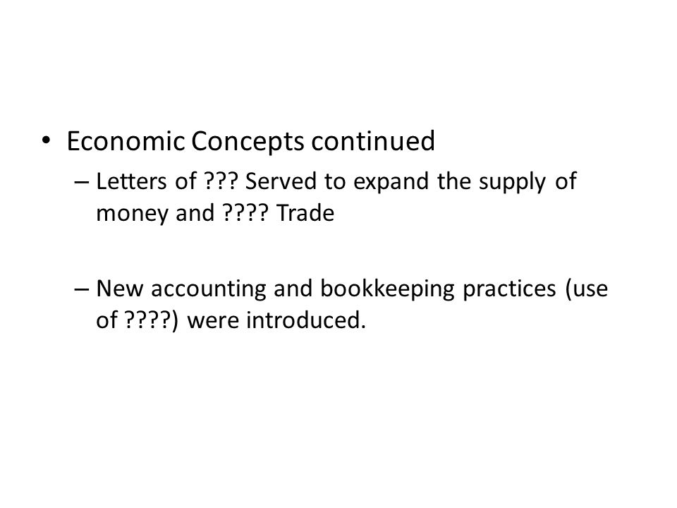 Economic Concepts continued – Letters of . Served to expand the supply of money and .